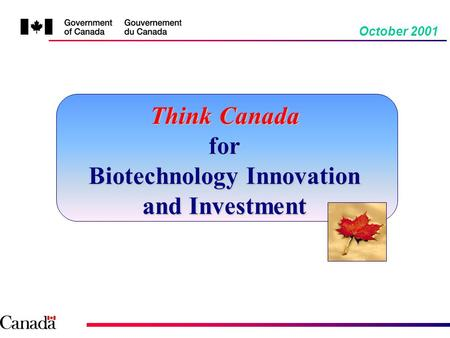 October 2001 Think Canada for Biotechnology Innovation and Investment.