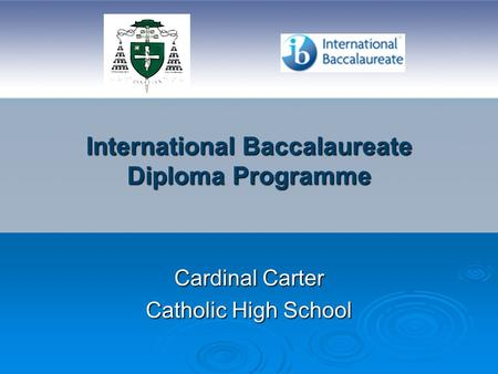 International Baccalaureate Diploma Programme Cardinal Carter Catholic High School.