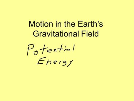 Motion in the Earth's Gravitational Field A) Vertical Work and Potential Energy The work done in lifting a mass a vertical distance d or h is stored.