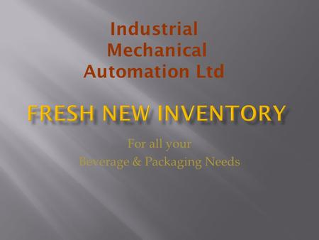 For all your Beverage & Packaging Needs Industrial Mechanical Automation Ltd.