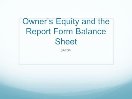 Owner's Equity and the Report Form Balance Sheet BAF3M.