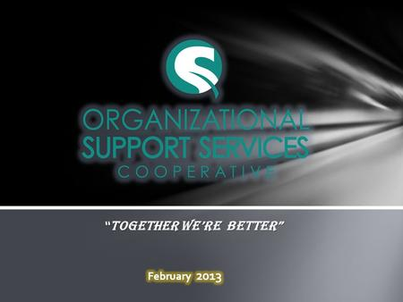 """ TOGETHER We're Better"".  Incorporated March 11, 2011  Business Plan Developed  By-Laws in Place  Policies & Procedures Adopted  Annual General."