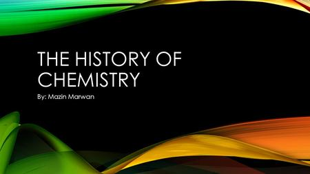 THE HISTORY OF CHEMISTRY By: Mazin Marwan. 440 B.C. Leucippus and Democritus propose the idea of the atom. It is rejected in favor of Aristotle's theory.
