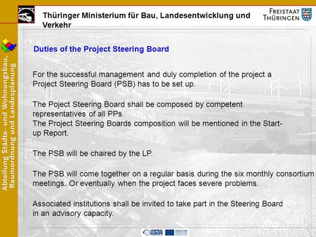 Thüringer Ministerium für Bau, Landesentwicklung und Verkehr Duties of the Project Steering Board For the successful management and duly completion of.