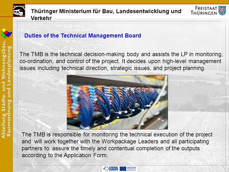 Thüringer Ministerium für Bau, Landesentwicklung und Verkehr Duties of the Technical Management Board The TMB is the technical decision-making body and.