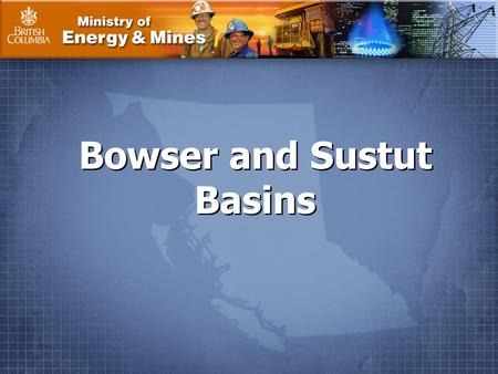 Ministry of Energy & Mines Bowser and Sustut Basins.