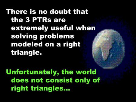 There is no doubt that the 3 PTRs are extremely useful when solving problems modeled on a right triangle. Unfortunately, the world does not consist only.