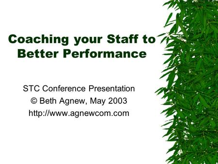 Coaching your Staff to Better Performance STC Conference Presentation © Beth Agnew, May 2003