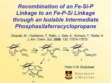 Recombination of an Fe-Si-P Linkage to an Fe-P-Si Linkage through an Isolable Intermediate Phosphasilaferracyclopropane Peter H.M. Budzelaar Okazaki, M.;