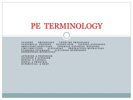 PE TERMINOLOGY ANATOMY PHYSIOLOGY EXERCISE PHYSIOLOGY