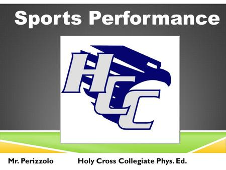 Sports Performance Mr. PerizzoloHoly Cross Collegiate Phys. Ed.