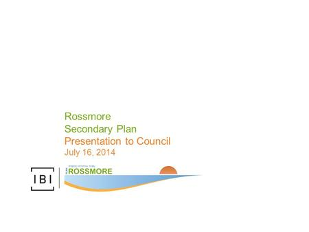 Rossmore Secondary Plan Presentation to Council July 16, 2014.