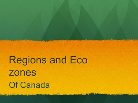 Regions and Eco zones Of Canada.