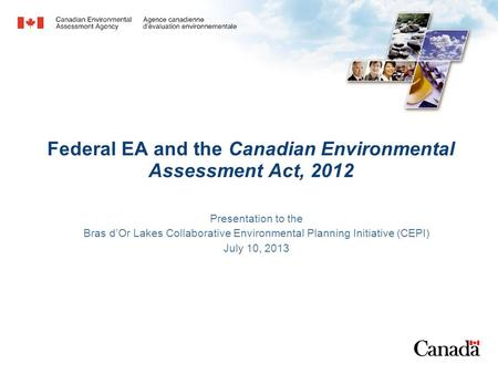 Federal EA and the Canadian Environmental Assessment Act, 2012 Presentation to the Bras d'Or Lakes Collaborative Environmental Planning Initiative (CEPI)