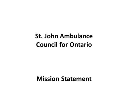 St. John Ambulance Council for Ontario Mission Statement.