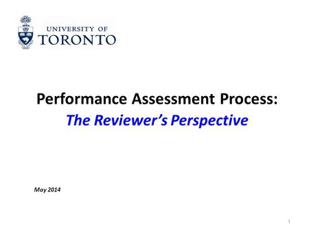1 Performance Assessment Process: The Reviewer's Perspective May 2014.