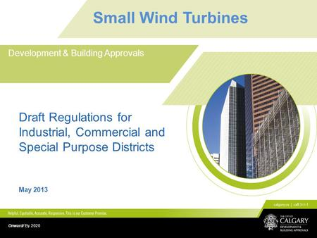 Small Wind Turbines Development & Building Approvals Draft Regulations for Industrial, Commercial and Special Purpose Districts May 2013 Onward/ By 2020.