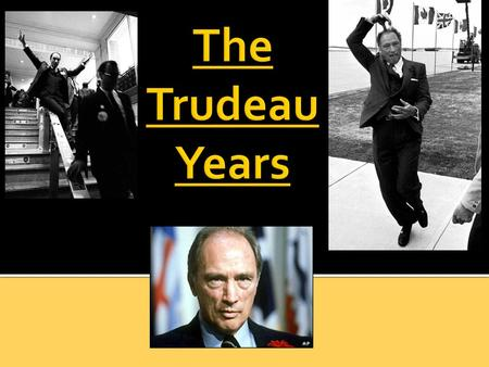  Pierre Elliott Trudeau  was Justice Minister in Pearson's gvt (1967)  won a majority gvt after only 1 month as PM (1968)  PM from April 1968 to June.