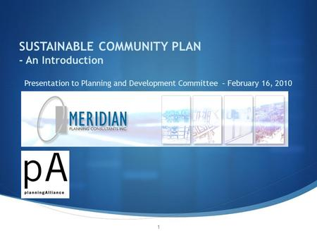 SUSTAINABLE COMMUNITY PLAN - An Introduction Presentation to Planning and Development Committee – February 16, 2010 1.