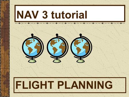 NAV 3 tutorial FLIGHT PLANNING. Review airspace & triangle vector Question 44 in nav #1 radio procedures entering TRSA Outline compass errors ANDS Northerly.