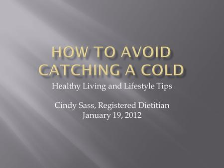 Healthy Living and Lifestyle Tips Cindy Sass, Registered Dietitian January 19, 2012.