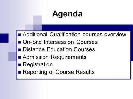 Agenda Additional Qualification courses overview On-Site Intersession Courses Distance Education Courses Admission Requirements Registration Reporting.