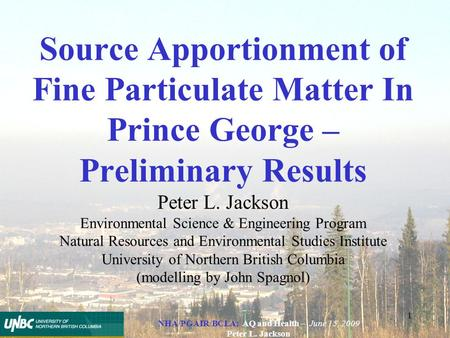 NHA/PGAIR/BCLA: AQ and Health – June 15, 2009 Peter L. Jackson 1 Source Apportionment of Fine Particulate Matter In Prince George – Preliminary Results.