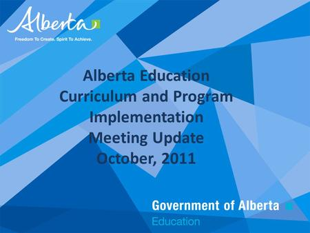 Alberta Education Curriculum and Program Implementation Meeting Update October, 2011.