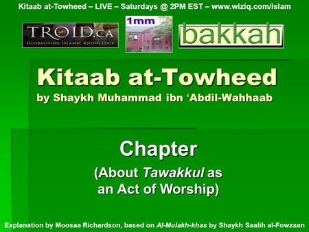 Kitaab at-Towheed by Shaykh Muhammad ibn ' Abdil-Wahhaab Chapter (About Tawakkul as an Act of Worship) Kitaab at-Towheed – LIVE – 2PM EST –