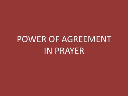 POWER OF AGREEMENT IN PRAYER. DIFFERENT TYPES OF PRAYER  Adoration  Petition/Supplication  Confession  Thanksgiving  Declaration  Intercession.