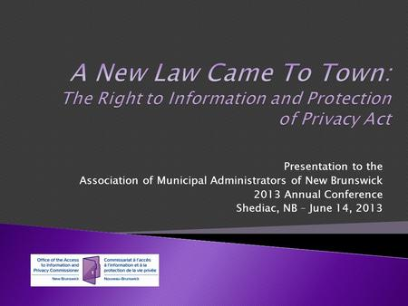 Presentation to the Association of Municipal Administrators of New Brunswick 2013 Annual Conference Shediac, NB – June 14, 2013.