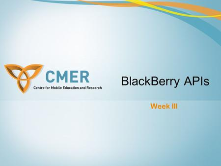 Week III BlackBerry APIs. Overview Blackberry APIs Controlled APIs Registering to use RIM APIs Code Signing Optional Signatures Code Signature Verification.