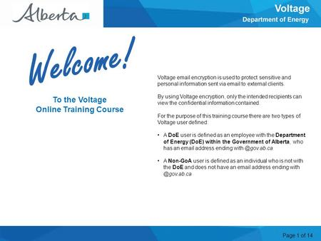 Page 1 of 14 To the Voltage Online Training Course Voltage email encryption is used to protect sensitive and personal information sent via email to external.