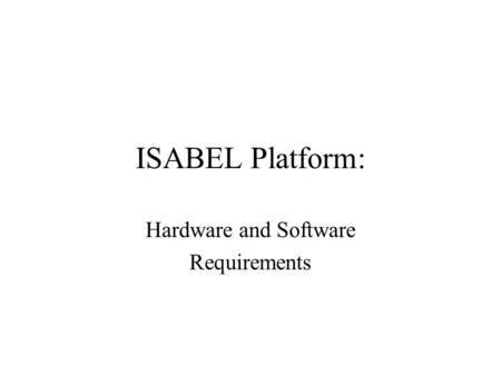 ISABEL Platform: Hardware and Software Requirements.