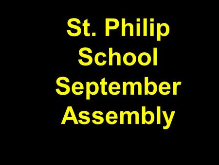 St. Philip School September Assembly. The Faith Express St. Philip School Song.