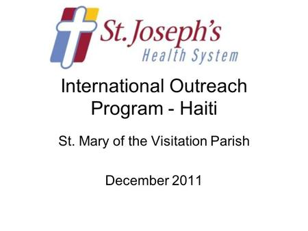 International Outreach Program - Haiti St. Mary of the Visitation Parish December 2011.