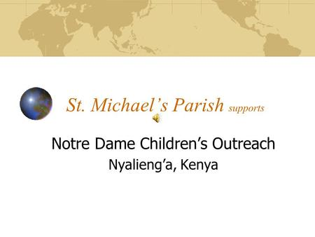 St. Michael's Parish supports Notre Dame Children's Outreach Nyalieng'a, Kenya.