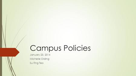 Campus Policies January 23, 2014 Michelle Olding Su-Ting Teo.