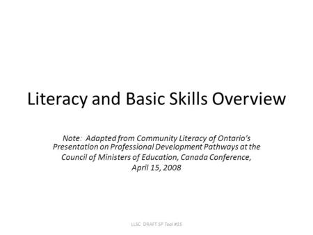 Literacy and Basic Skills Overview Note: Adapted from Community Literacy of Ontario's Presentation on Professional Development Pathways at the Council.