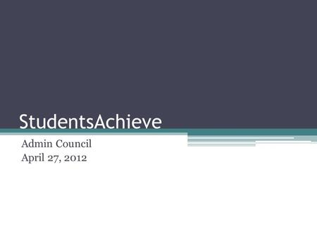 StudentsAchieve Admin Council April 27, 2012. Today's Topics Review process – John 1. Academic Code Tables 2. PSD Rubric 3. Focus Area Weightings 4. Mark.
