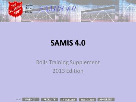 GO TO SAMIS 4.0 Rolls Training Supplement 2013 Edition FRIENDS RECRUITS JR SOLDIER ADHERENT SR SOLDIER.
