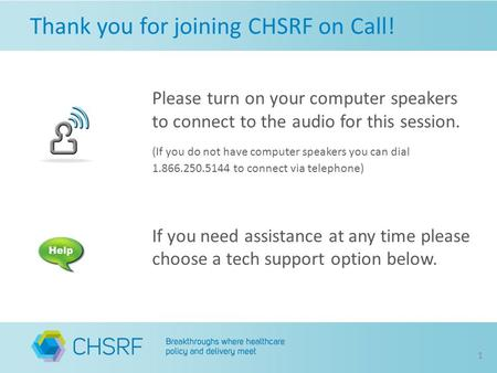 Thank you for joining CHSRF on Call! Please turn on your computer speakers to connect to the audio for this session. (If you do not have computer speakers.