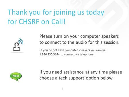 Thank you for joining us today for CHSRF on Call! Please turn on your computer speakers to connect to the audio for this session. (If you do not have computer.