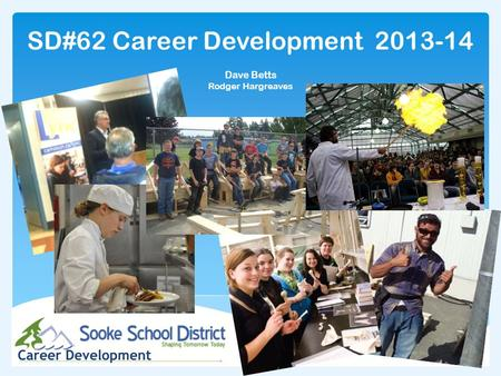 SD#62 Career Development 2013-14 Dave Betts Rodger Hargreaves.