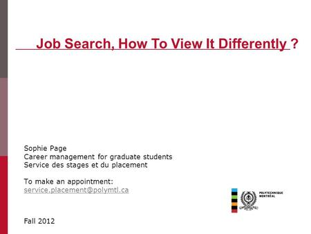 Sophie Page Career management for graduate students Service des stages et du placement To make an appointment: Job Search,