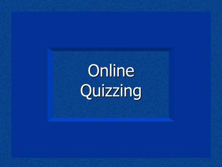 Online Quizzing. There is much which comes before…