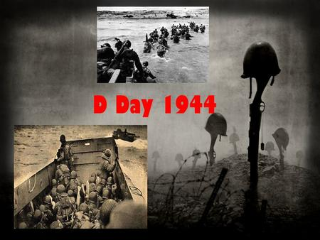D Day 1944. Who? The Allied troops who invaded were: Britain United States Canada.