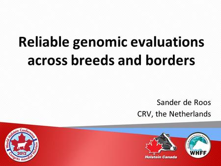 Reliable genomic evaluations across breeds and borders Sander de Roos CRV, the Netherlands.