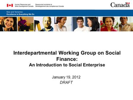 Interdepartmental Working Group on Social Finance: An Introduction to Social Enterprise January 19, 2012 DRAFT.