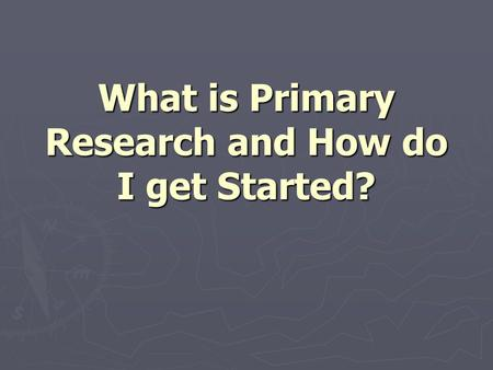What is Primary Research and How do I get Started?